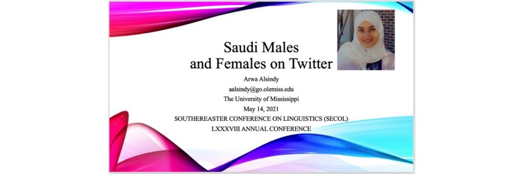 May 14, 2021. Arwa Alsindy presented at the SouthEastern Conference on Linguistics (SECOL) LXXXVIII Annual Conference.