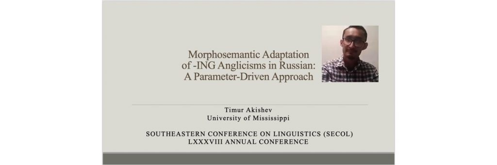 May 15, 2021. Timur Akishev, Ph. D. Candidate, presented at the SouthEastern Conference on Linguistics (SECOL) LXXXVIII Annual Conference.